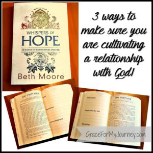 3 ways to make sure you are cultivating a relationship with God. | GraceForMyJourney.com | Whispers Of Hope, 10 weeks of Devotional Prayer